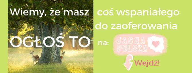 Ogłoś TO na Jasnej Polsce!