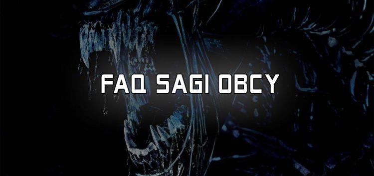 FAQ sagi Obcy - częste pytania i odpowiedzi